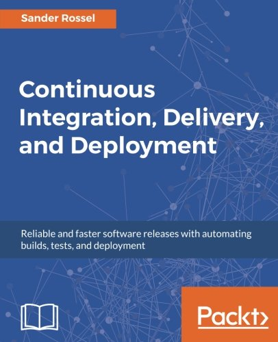 Continuous Integration, Delivery, and Deployment: Reliable and faster software releases with automating builds, tests, and deployment by Packt Publishing - ebooks Account