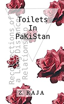Toilets In Pakistan: Recollections of a Long Distance Relationship by [Raja, Z.]
