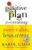 A Positive Plan for Creating More Calm, Less Stress, Karol Ladd, 0849906164