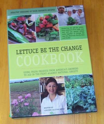 Fresh Express Lettuce - Lettuce Be The Change Cookbook: Using Fresh Produce From America's Growers To Aid In The Fight Against National Obesity