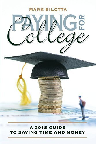 Paying for College: A 2015 Guide to Saving Time and Money by Mark Bilotta (2014-04-19)