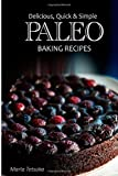 Paleo Baking Recipes - Delicious, Quick and Simple Paleo Recipes, Marla Tetsuka, 1492886637