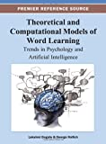 Theoretical and Computational Models of Word Learning, Gogate, 1466629738