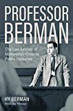 "Jay Weiner, ""Professor Berman: The Last Lecture of Minnesota's Greatest Public Historian"" (U Minnesota Press, 2019)"