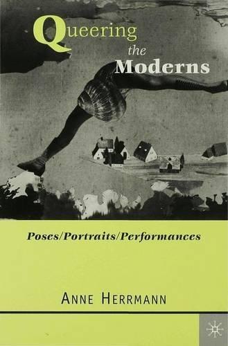Read Online Queering the Moderns (Poses/Portraits/Performances) pdf epub