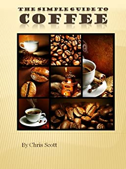 The Simple Guide To Coffee by [Scott, Chris]