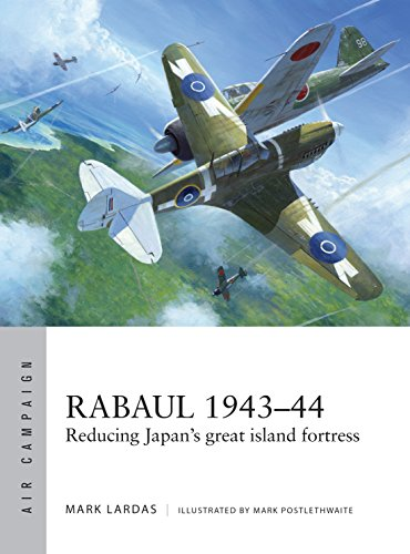 Rabaul 1943–44: Reducing Japan's great island fortress (Air Campaign Book 2)
