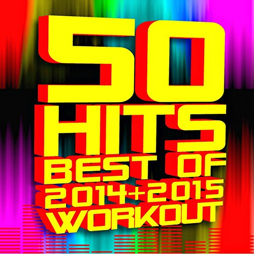 50 Hits! Best of 2014 + 2015 Workout [Clean]