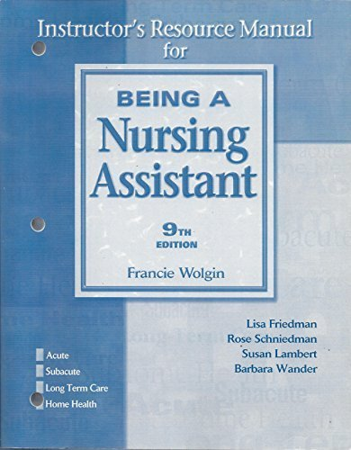 Instructor's Resource Manual for Being A Nursing Assistant 9th Edition by Francie Wolgin, Lisa Friedman, Rose Schniedman, Susan Lamber (2005) Paperback by Pearson Prentice Hall