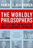 The Worldly Philosophers: The Lives, Times And