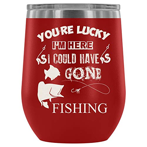 Stainless Steel Tumbler Cup with Lids for Wine, You're LuckyI'm HereICould Have Gone Fishing Wine Tumbler, FishingBuddy Dad Vacuum Insulated Wine Tumbler (Wine Tumbler 12Oz - -
