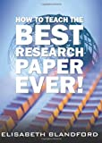 How to Teach the Best Research Paper Ever!, Elisabeth Blandford, 1438924062