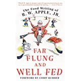 Far Flung and Well Fed: The Food Writing of R.W. Apple, Jr.