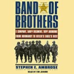 Band of Brothers: E Company, 506th Regiment, 101st Airborne, from Normandy to Hitler's Eagle's Nest | Stephen E. Ambrose