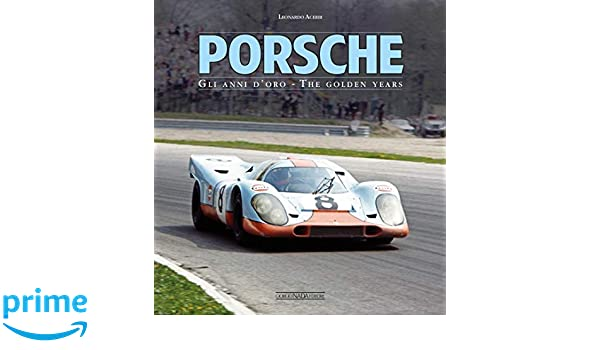 Porsche: Gli anni doro/The golden years: Leonardo Acerbi: 9788879117012: Amazon.com: Books