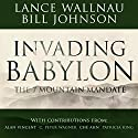 Invading Babylon: The 7 Mountain Mandate Audiobook by Lance Wallnau, Bill Johnson Narrated by John Alan Martinson Jr.