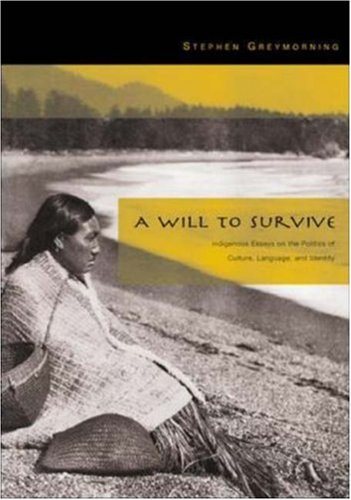 A Will to Survive: Indigenous Essays on the Politics of Culture, Language, and Identity