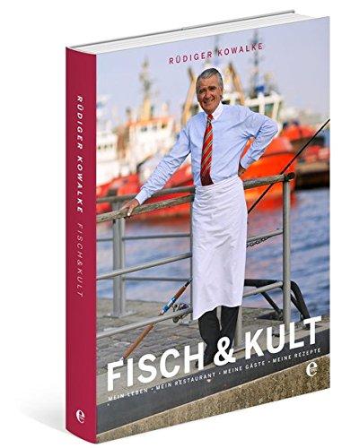 Fisch & Kult: Mein Leben, mein Restaurant, meine Gäste, meine Rezepte