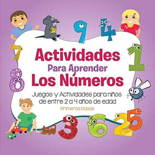 Actividades para Aprender los Números: Juegos y Actividades para niños de entre 2 a 4 años de edad (Primeros Pasos) (Spanish Edition)