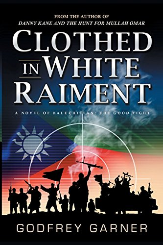 Clothed in White Raiment: A Novel of Baluchistan: The Good Fight