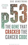 p53: The Gene that Cracked the Cancer Code by Sue Armstrong (2014-11-20)