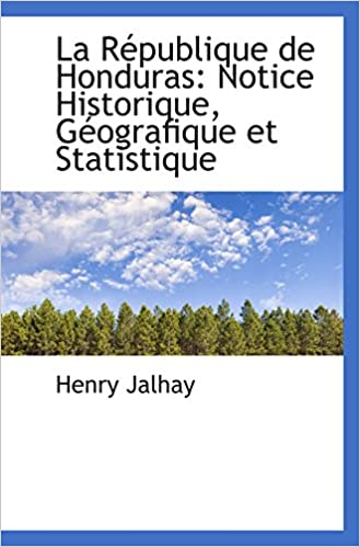 Ebook Epub-Downloads La République de Honduras: Notice Historique, Géografique et Statistique by Henry Jalhay PDF PDB