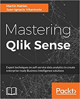 Mastering Qlik Sense: Expert techniques on self-service data analytics to create enterprise ready Business Intelligence solutions: Amazon.es: Martin Mahler, ...