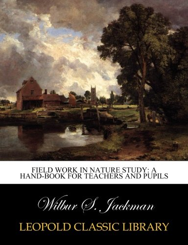 Download Field Work in Nature Study: A Hand-book for Teachers and Pupils pdf