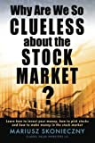 img - for Why Are We So Clueless about the Stock Market?: Learn how to invest your money, how to pick stocks, and how to make money in the stock market book / textbook / text book