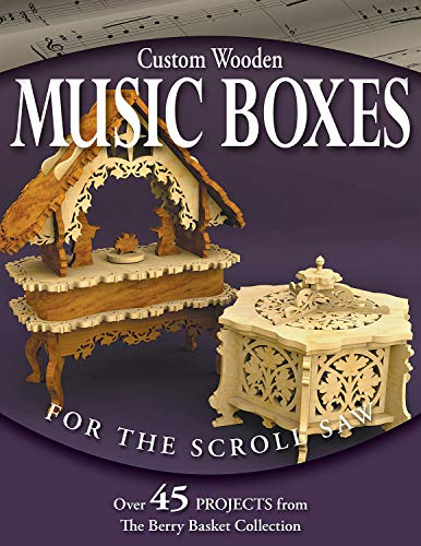 Custom Wooden Music Boxes for the Scroll Saw: Over 45 Projects from the Berry Basket Collection (Fox Chapel Publishing)