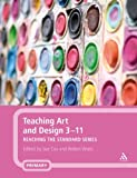 Teaching Art and Design 3-11, Robert Watts, 0826451101