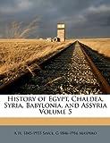 History of Egypt, Chaldea, Syria, Babylonia, and Assyria, A. H. Sayce and Gaston Maspero, 1178493415