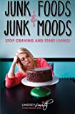 Junk Foods and Junk Moods: Stop Craving and Start Living!