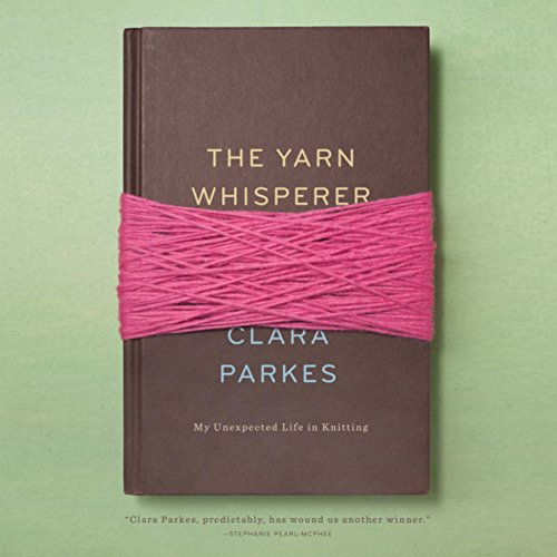 The Yarn Whisperer My Unexpected Life In Knitting Epub