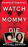 Watch Mommy Die, Michael Benson, 0786024992