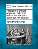 President's annual address : delivered before the Maryland State Bar Association, John Prentiss Poe, 1240006322