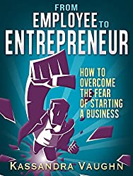 From Employee to Entrepreneur: How to Overcome the Fear of Starting a Business