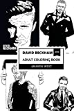 David Beckham Adult Coloring Book: Legendary Soccer Player and Hot Model, Sexiest Man Alive and Royalty Friend Inspired Adult Coloring Book (David Beckham Coloring Books)