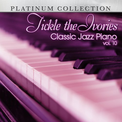Piano Classic 10 - Tickle The Ivories: Classic Jazz Piano, Vol. 10