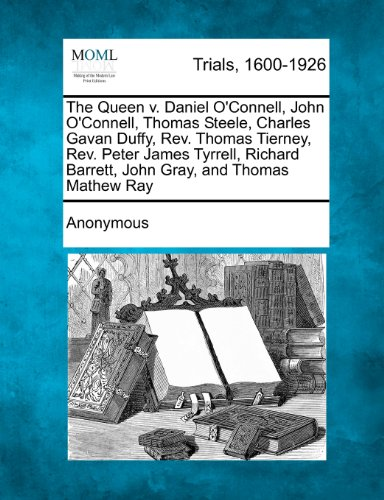 The Queen v. Daniel O'Connell, John O'Connell, Thomas Steele, Charles Gavan Duffy, Rev. Thomas Tierney, Rev. Peter James Tyrrell, Richard Barrett, John Gray, and Thomas Mathew Ray