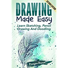 Drawing: Made EASY: Learn - Sketching, Pencil Drawing and Doodling (Drawing, Zentangle, Drawing Patterns, Drawing Shapes, How To Draw, Doodle, Creativity)