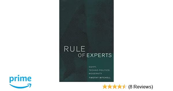 Rule of Experts : Egypt, Techno-Politics, Modernity