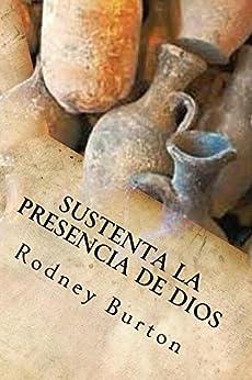 Sustenta la presencia de Dios (Spanish Edition) by [Burton, Rodney]