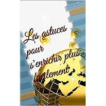les astuces pour s'enrichir plus facilement: (riche , comment , solution ) (French Edition)