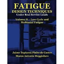 Fatigue Design Techniques: Vol. II - Low-Cycle and Multiaxial Fatigue