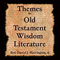 Themes in Old Testament Wisdom Literature Lecture by Daniel J. Harrington Narrated by Daniel J. Harrington