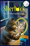Sherlock the Remarkable Cat Series, Book # 1: Sherlock, the Cat Who Couldn't Meow