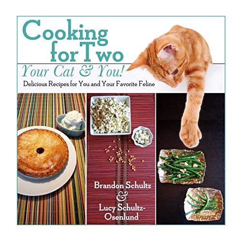 Cooking for Two--Your Cat & You!: Delicious Recipes for You and Your Favorite Feline (Human Grade Canned Cat Food)