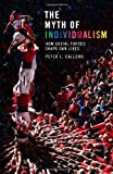 The Myth of Individualism: How Social Forces Shape Our Lives, Peter Callero, 0742599906