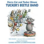Harry Cat and Tucker Mouse: Tucker's Beetle Band | Thea Feldman,George Selden,Garth Williams